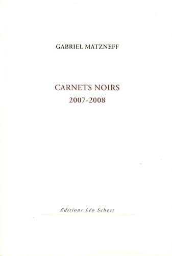 Gabriel Matzneff - Carnets noirs - 2007-2008.