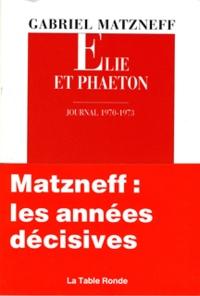 Gabriel Matzneff - Élie et Phaéton - Journal 1970-1973.