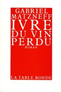 "Gabriel Matzneff - ""Ivre du vin perdu""."