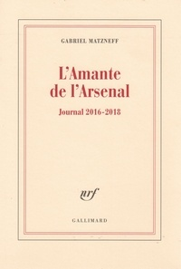 Gabriel Matzneff - L'amante de l'Arsenal - Journal 2016-2018.