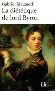Gabriel Matzneff - La Diététique de lord Byron.
