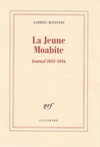 Gabriel Matzneff - La jeune Moabite - Journal 2013-2016.