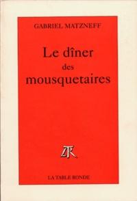 Gabriel Matzneff - Le dîner des mousquetaires.