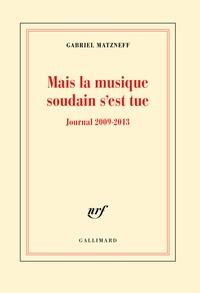 Gabriel Matzneff - Mais la musique soudain s'est tue - Journal 2009-2013.