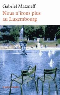 Gabriel Matzneff - Nous n'irons plus au Luxembourg.