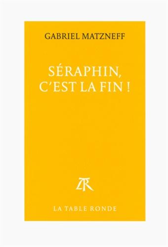 Gabriel Matzneff - Séraphin, c'est la fin !.