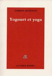 Gabriel Matzneff - Yogourt et yoga.