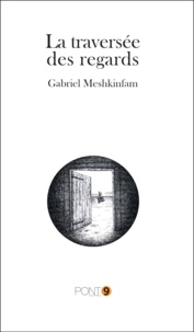 Gabriel Meshkinfam - La traversée des regards.