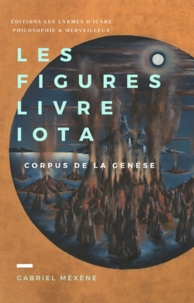 Gabriel Méxène - Les Figures, Livre Iota - Corpus de la Genèse.