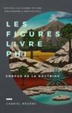 Gabriel Méxène - Les Figures, Livre Phi - Corpus de la Doctrine.