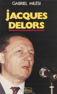 Gabriel Milesi - Jacques Delors.
