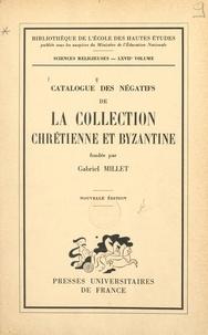 Gabriel Millet et André Grabad - Catalogue des négatifs de la Collection chrétienne et byzantine fondée par Gabriel Millet.