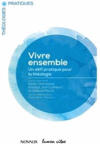 Gabriel Monet et Arnaud Join-Lambert - Vivre ensemble - Un défi pratique pour la théologie.