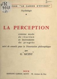 Gabriel Mony - La perception comme mode de réaction et instrument de progrès - Suivi de Conseils pour la dissertation philosophique.
