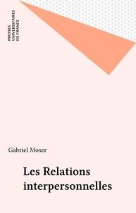 Gabriel Moser - Les relations interpersonnelles.