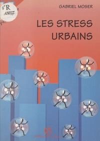 Gabriel Moser et F. Ascher - Les stress urbains.
