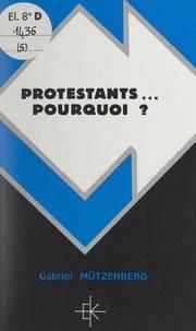 Gabriel Mützenberg - Protestants... pourquoi ?.