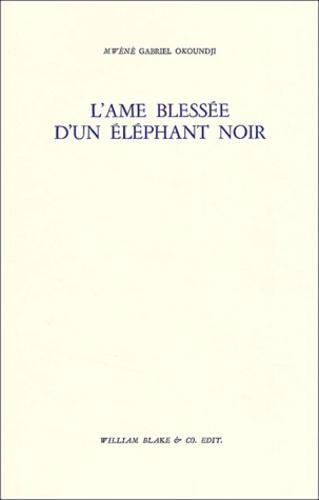 Gabriel Mwènè Okoundji - L'Âme blessée d'un éléphant noir.