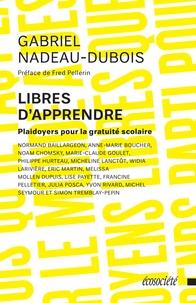 Gabriel Nadeau-Dubois et Fred Pellerin - Libres d'apprendre - Plaidoyers pour la gratuité scolaire.