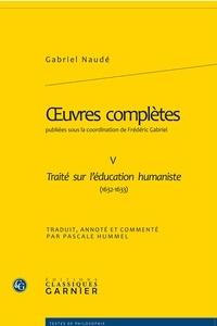 Gabriel Naudé - Oeuvres complètes - Tome 5, Traité sur l'éducation humaniste (1632-1633) édition bilingue français-latin.