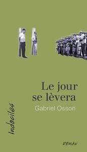 Gabriel Osson - Le jour se lèvera.
