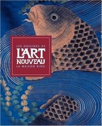 Gabriel-P Weisberg et Edwin Becker - Les origines de l'Art nouveau - La maison Bing.