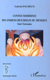 Gabriel Pacheco - Contes modernes des Indiens huicholes du Mexique - Tatei Yurienaka.