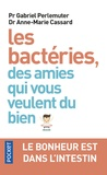 Gabriel Perlemuter et Anne-Marie Cassard - Les bactéries, des amies qui vous veulent du bien - Le bonheur est dans l'intestin.