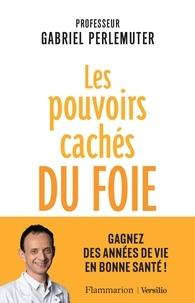Gabriel Perlemuter - Les pouvoirs cachés du foie.