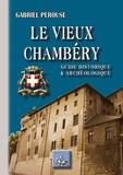 Gabriel Pérouse - Le vieux Chambéry - Guide historique et archéologique.