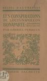 Gabriel Perreux - Les conspirations de Louis-Napoléon Bonaparte - Strasbourg, Boulogne.
