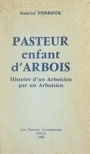 Gabriel Perreux - Pasteur, enfant d'Arbois - Histoire d'un Arboisien par un Arboisien.
