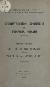Gabriel Persigout - Reconstruction spirituelle de l'univers humain. Premier mémoire : l'actualité du ternaire sur le plan de la spiritualité.
