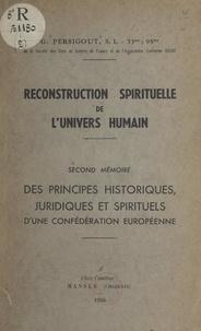 Gabriel Persigout - Reconstruction spirituelle de l'univers humain. Second mémoire : des principes historiques, juridiques et spirituels d'une confédération européenne.