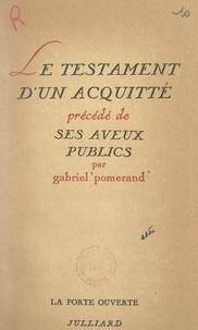 Gabriel Pomerand et Robert Kanters - Le testament d'un acquitté - Précédé de ses aveux publics.