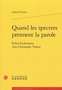 Gabriel Proulx - Quand les spectres prennent la parole - Echos beckettiens chez Christophe Tarkos.