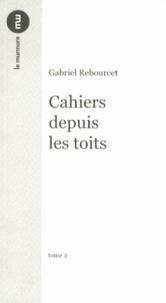 Gabriel Rebourcet - Cahiers depuis les toits - Tome 2.