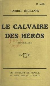 Gabriel Reuillard - Le calvaire des héros - Reportages.
