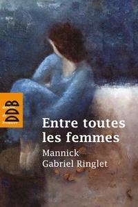 Gabriel Ringlet et  Mannick - Entre toutes les femmes.