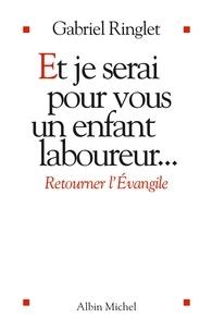 Gabriel Ringlet - Et je serai pour vous un enfant laboureur - Retourner l'Evangile.