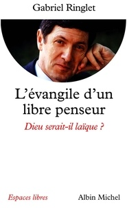 Gabriel Ringlet - L'Evangile d'un libre penseur - Dieu serait-il laïque ?.