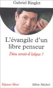 Gabriel Ringlet - L'évangile d'un libre penseur. - Dieu serait-il laïque ?.