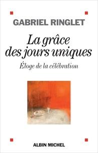 Gabriel Ringlet - La grâce des jours uniques - Eloge de la célébration.