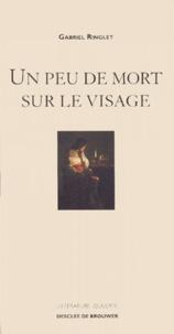 Gabriel Ringlet - Un peu de mort sur le visage - La traversée d'une femme.