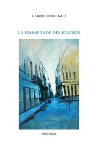 Gabriel Robichaud - La promenade des ignorés.