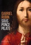 Gabriel Robin - Sous Ponce Pilate.