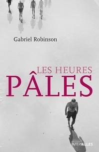 Gabriel Robinson - Les heures pâles.