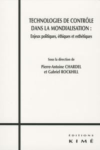 Gabriel Rockhill et Pierre-Antoine Chardel - Technologies de contrôle dans la mondialisation : enjeux politiques, éthiques et esthétiques.
