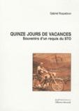 Gabriel Roquebrun - Quinze jours de vacances - Souvenirs d'un requis du STO.
