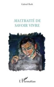 Gabriel Roth - Maltraité de savoir vivre.